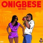 DOWNLOAD MP3: Mr Real - Onigbese