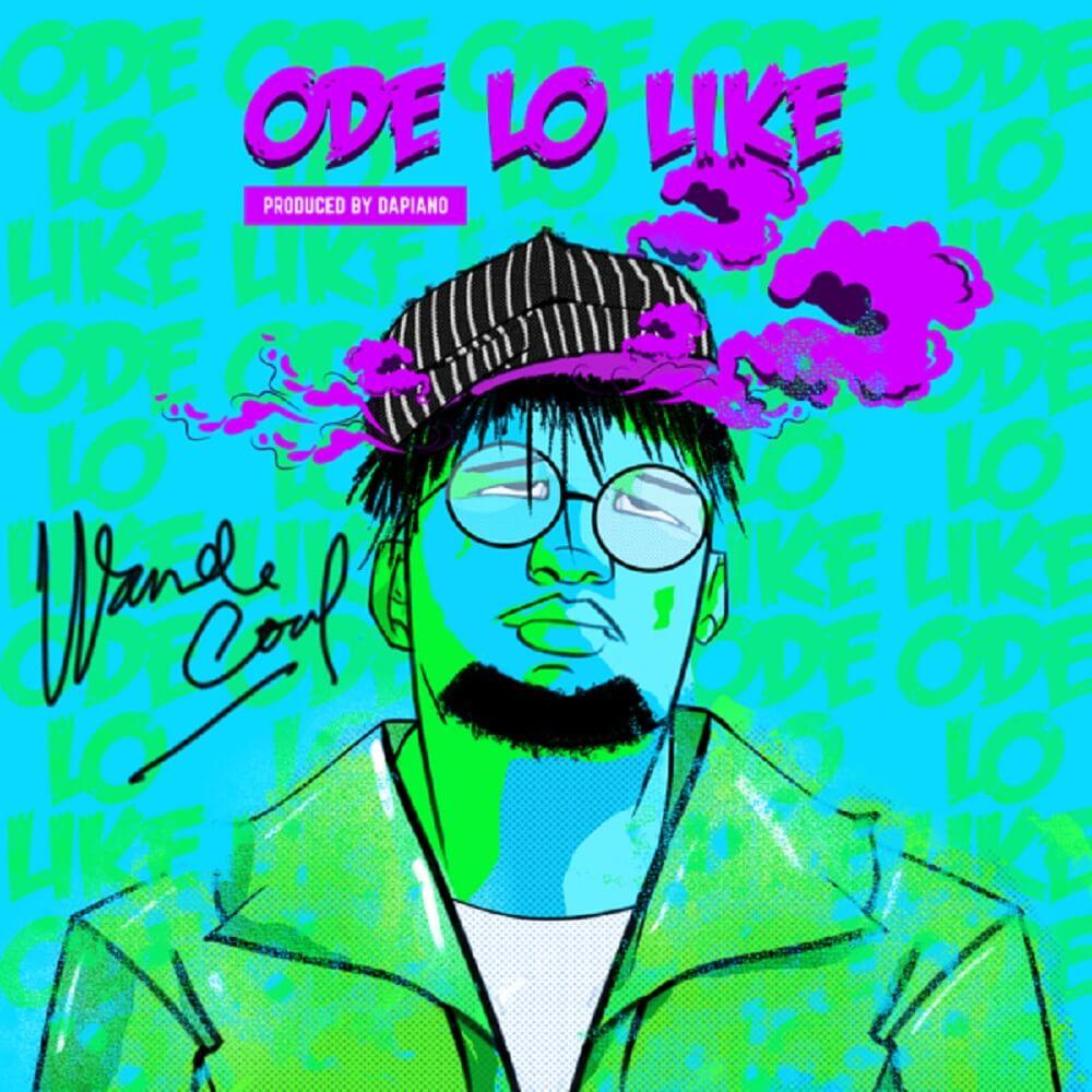 DOWNLOAD MP3: Wande Coal - Ode Lo Like