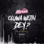 DOWNLOAD MP3: Mz Kiss - Oluwa Wetin Dey?