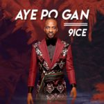 [Music + Video] 9ice - Ayepo Gan Mp3/mp4 download