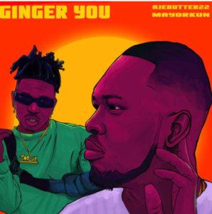 Ajebutter22 Ft. Mayorkun - Ginger You MP3 DOWNLOAD