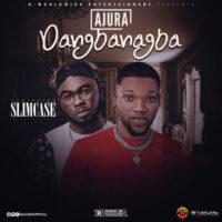 DOWNLOAD MP3: Ajura - Dangbanagba Ft. Slimcase