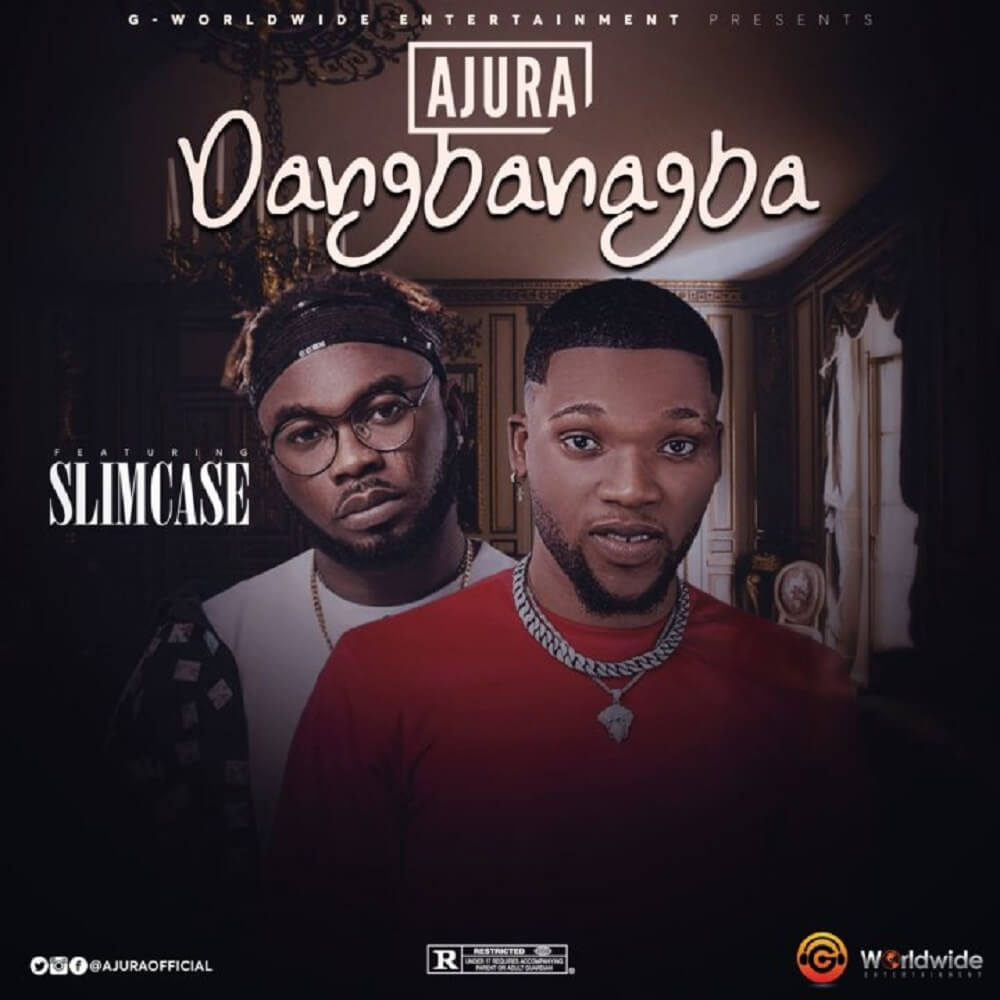DOWNLOAD MP3: Ajura - Dangbanagba Ft. Slimcase