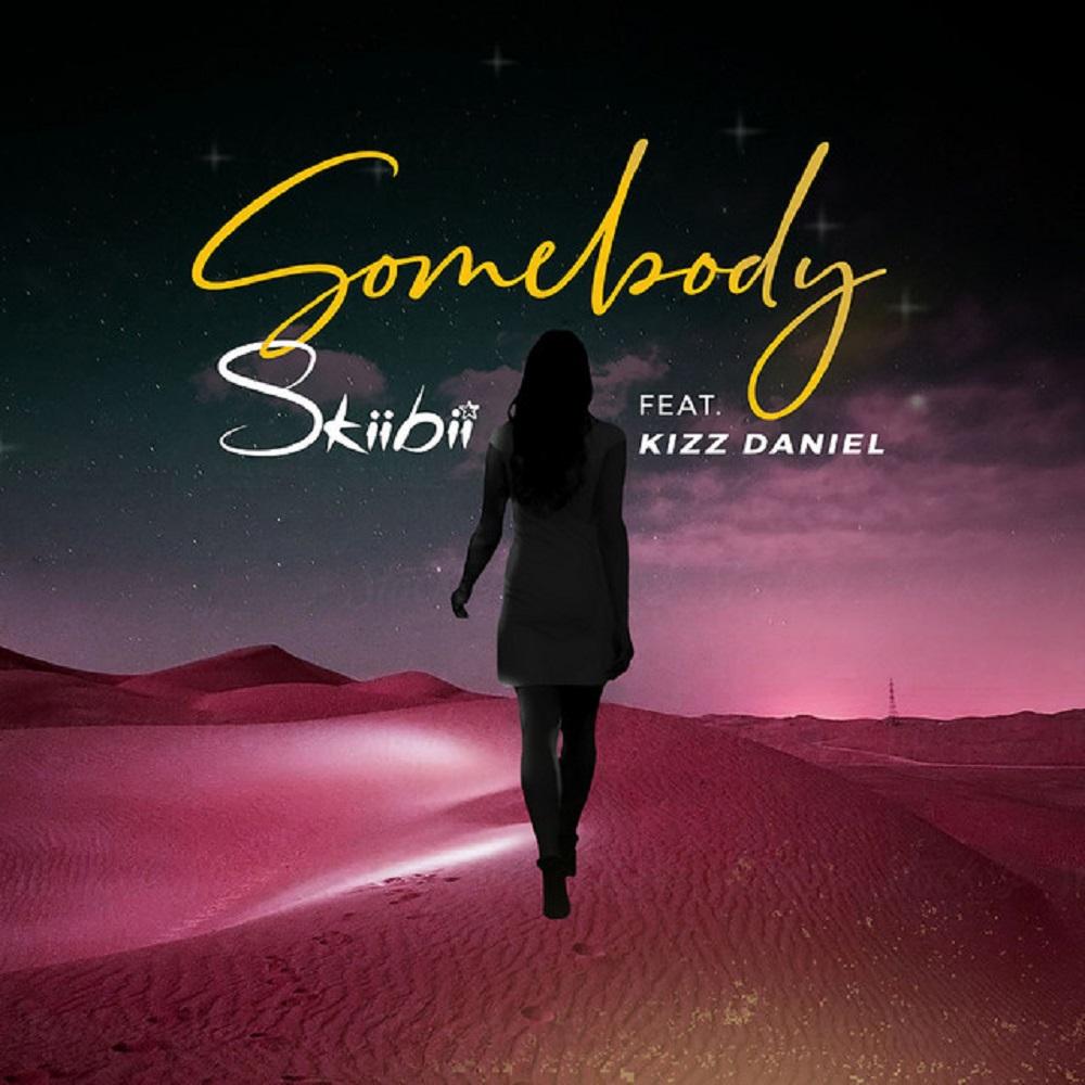 DOWNLOAD MP3: Skiibii - Somebody Ft. Kizz Daniel