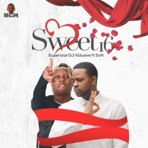 DJ Xclusive - Sweet 16 Ft. Soft MP3 DOWNLOAD