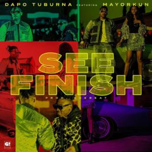 Dapo Tuburna - See Finish Ft. Mayorkun MP3 DOWNLOAD