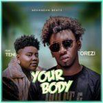 DOWNLOAD MP3: Orezi - Your Body Ft. Teni