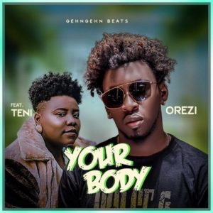 DOWNLOAD MP3: Orezi - Your Body Ft. Teni