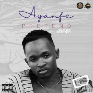 Download Ayanfe - Pretend Mp3