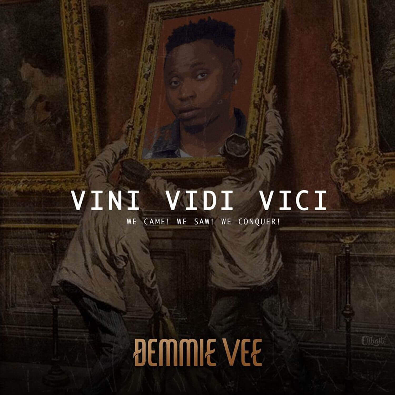 Download Demmie Vee - Vini Vidi Vici Mp3