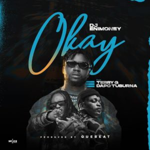 Download DJ Enimoney - Okay Ft. Terry G, Dapo Tuburna Mp3