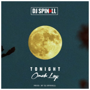 DJ Spinall Ft. Omah Lay - Tonight lyrics