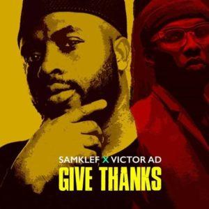 Download Samklef - Give Thanks Ft. Victor AD Mp3