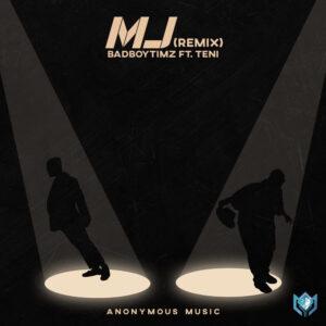 Download Bad Boy Timz - MJ (Remix) Ft. Teni Mp3