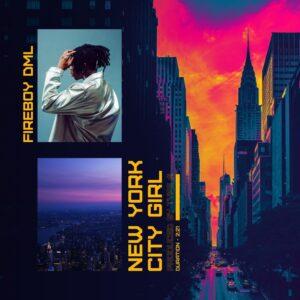 Download Fireboy DML - New York City Girl Mp3