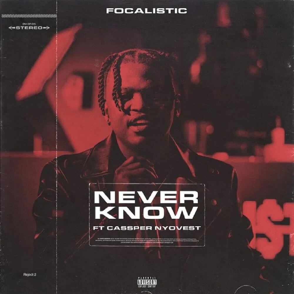 Download Focalistic - Never Know Ft. Cassper Nyovest Mp3