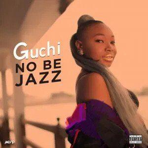 Download Guchi - No Be Jazz MP3/MP4