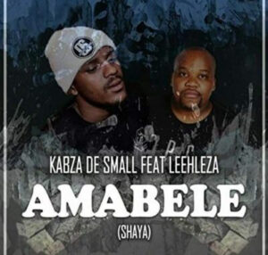 Download Kabza De Small - Amabele Shaya Ft. Leehleza Mp3