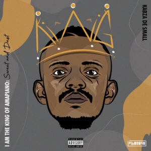 DOWNLOAD Kabza De Small - I Am The King of Amapiano: Swwet & Dust ALBUM