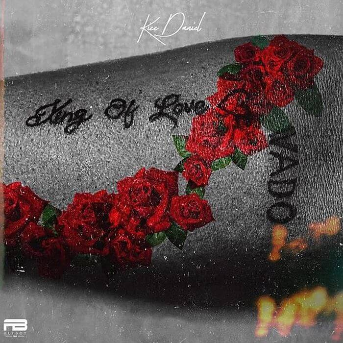 DOWNLOAD kizz Daniel - King of Love FULL ALBUM