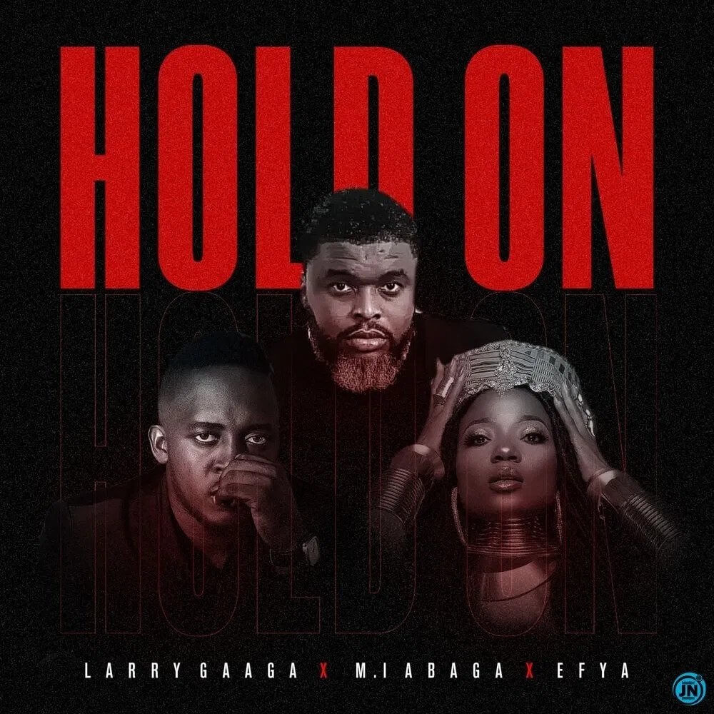 Download Larry Gaaga - Hold On Ft. M.I Abaga & Efya Mp3