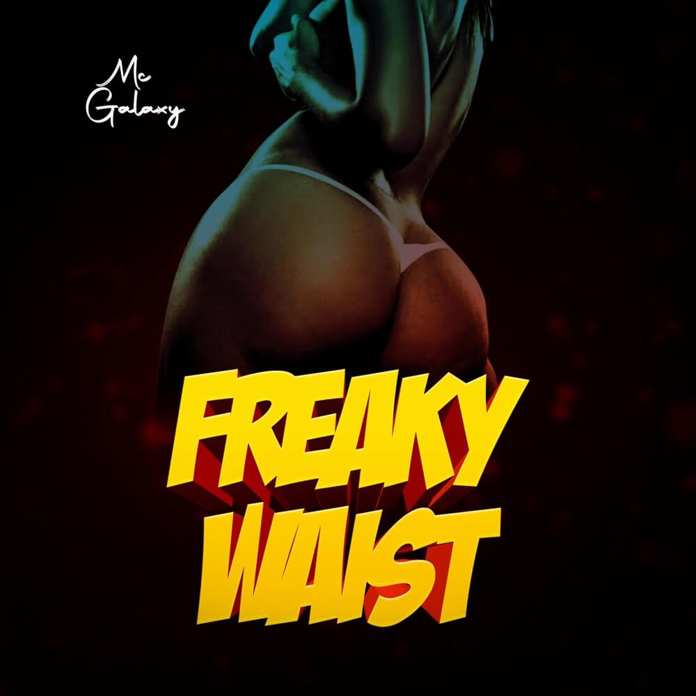 Download MC Galaxy - Freaky Waist Mp3