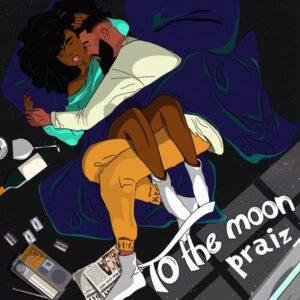 Download Praiz - To The Moon Ft. Kingxn Mp3