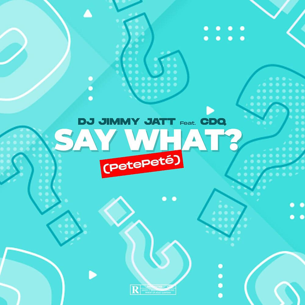 Download DJ Jimmy Jatt Ft. CDQ - Say What? (Petepete) Mp3