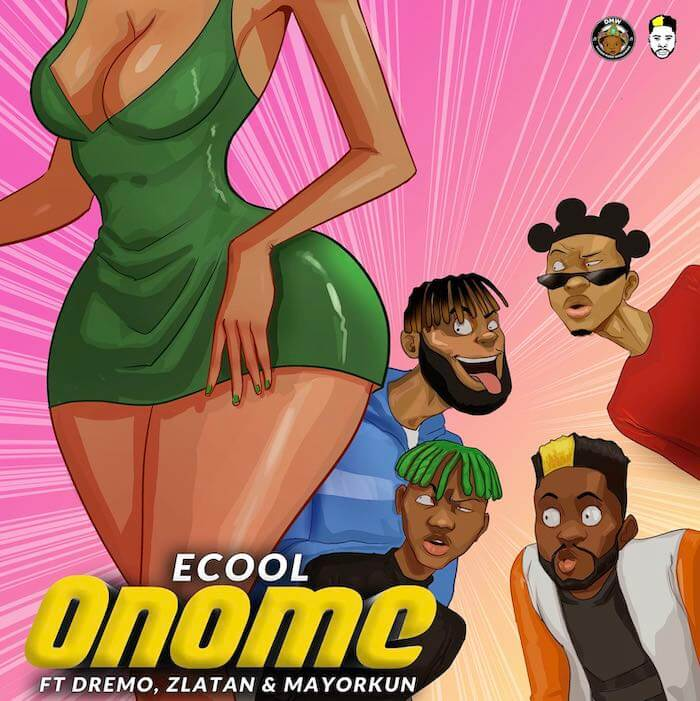 Download ECool Ft. Mayorkun, Zlatan, Dremo - Onome Mp3