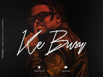 Download Focalsitic - Ke Busy Ft. Kabza De Small, DJ Maphorisa Mp3