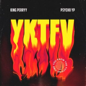 DOWNLOAD: King Perryy Ft. PsychoYP - YKTFV (You Know The Fuvcking Vibes) Mp3