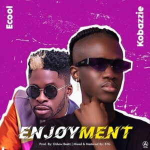 Download Kobazzie - Enjoyment Ft. DJ Ecool Mp3