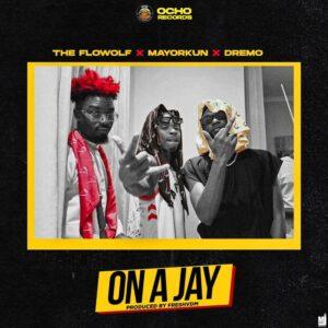 Download The Flowolf - On A Jay Ft. Mayorkun, Dremo Mp3