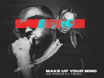 DOWNLOAD: Ice Prince - Make Up Your Mind Ft. Tekno Mp3