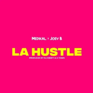 DOWNLOAD Medikal - La Hustle Ft. Joey B MP3