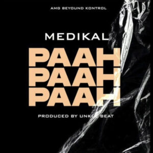 DOWNLOAD: Medikal - Paah Paah Paah