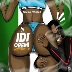 DOWNLOAD: Naira Marley - Idi Oremi (Opotoyi 2)