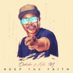 DOWNLOAD: Oskido - Keep The Faith Ft. Xoli M