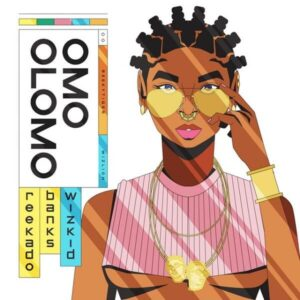 DOWNLOAD: Reekado Banks - Omo Olomo Ft. Wizkid
