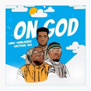 DOWNLOAD: Umu Obiligbo - On God Ft. Victor AD