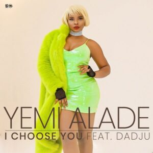DOWNLOAD MP3: Yemi Alade - I Choose You Ft. Dadju MP3