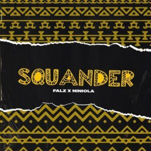 DOWNLOAD Falz - Squander Ft. Niniola MP3