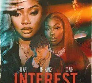 DOWNLOAD Dolapo Ft. Ms Banks & Oxlade - Interest Mp3