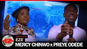 DOWNLOAD Mercy Chinwo - Eze Ft. Preye Odede MP4 VIDEO
