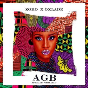 DOWNLOAD Zoro - African Girl Bad (AGB) Ft. Oxlade Mp3 Audio