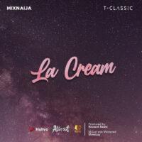DOWNLOAD T Classic x MixNaija - La Cream (For Life) MP3/ MP4