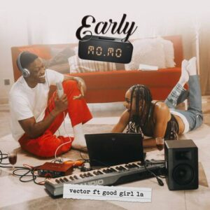 DOWNLOAD Vector - Early Momo Ft. GoodGirl LA MP3/MP4