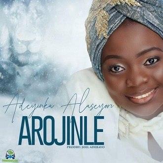 Adeyinka Alaseyori - Arojinle (Oni duro Mi) Mp3 download