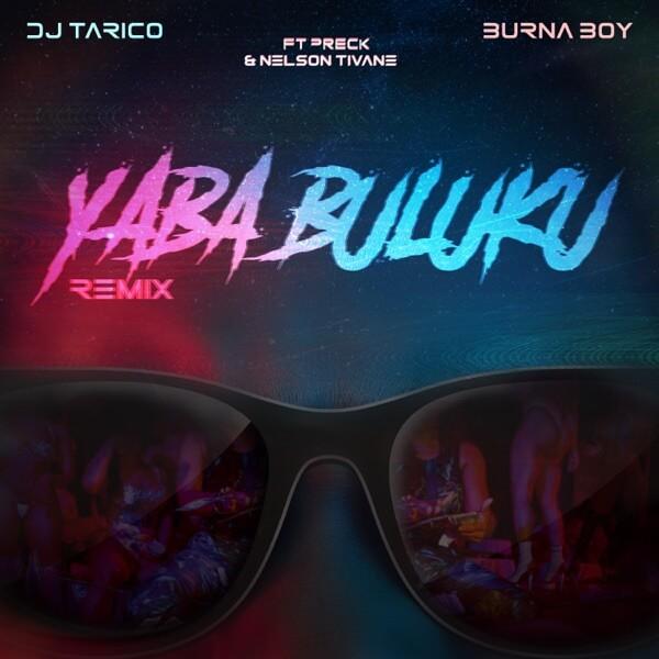 DJ Tarico & Burna Boy - Yaba Buluku (Remix) Ft. Preck, Nelson Tivane Mp3 download